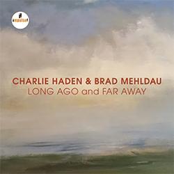 Haden, Charlie – Mehldau, Brad - Long Ago and Far Away