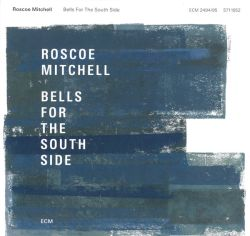 roscoe-mitchell-bells-for-the-south-side.jpg
