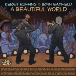kermit-ruffins-irvin-mayfield-a-beautiful-world.jpg