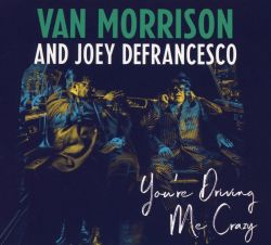 van-morrison-and-joey-defrancesco-youre-driving-me-crazy.jpg