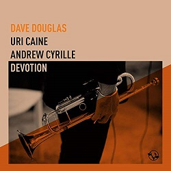 dave-douglas-uri-caine-andrew-cyrille-devotion.jpg